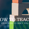 how-to-teach-your-kids-to-obey-you_page